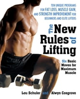 The New Rules of Lifting - Six Basic Moves for Maximum Muscle ebook by Lou Schuler,Alwyn Cosgrove