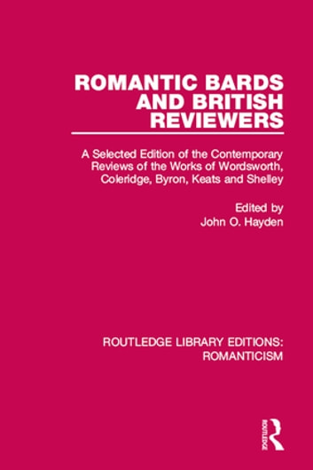 Romantic Bards and British Reviewers - A Selected Edition of Contemporary Reviews of the Works of Wordsworth, Coleridge, Byron, Keats and Shelley ebook by