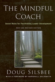 The Mindful Coach - Seven Roles for Facilitating Leader Development ebook by Doug Silsbee