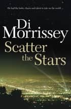 Scatter the Stars ebook by Di Morrissey