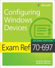 Exam Ref 70-697 Configuring Windows Devices ebook by Andrew Bettany, Andrew Warren
