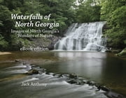 Waterfalls of North Georgia - North Georgia's Wonders of Nature ebook by Jack Anthony