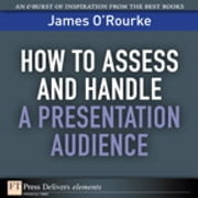 How to Access and Handle a Presentation Audience ebook by James O'Rourke