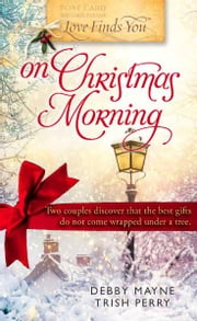 Love Finds You on Christmas Morning ebook by Debby Mayne,Trish Perry