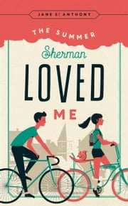 The Summer Sherman Loved Me ebook by Jane St. Anthony