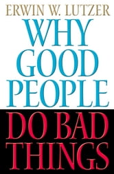 Why Good People Do Bad Things ebook by Erwin Lutzer