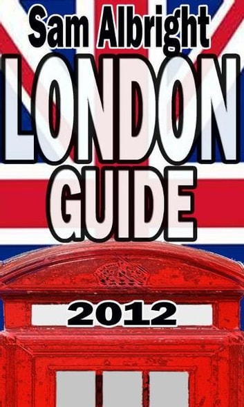 London Guide 2012 ebook by Sam Albright