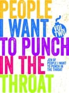 Just a FEW People I Want to Punch in the Throat (Vol #2) - People I Want to Punch in the Throat, #2 ebook by Jen Mann