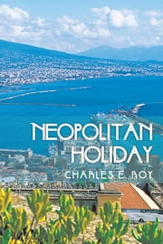 NEOPOLITAN HOLIDAY ebook by Charles E. Roy