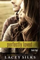 Perfectly Loved ebook by Lacey Silks
