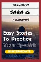 Books In Spanish: Mi Nombre es Sara G. Y Sobreviví - Easy Short Novels in Spanish for Intermediate Level Speakers, #3 ebook by Mariana Ferrer