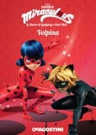 Volpina (Miraculous: le storie di Ladybug e Chat Noir) ebook by Aa. Vv., Valentina Cambi