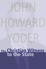 The Christian Witness to the State ebook by John Howard Yoder