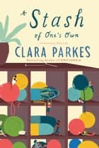 A Stash of One's Own - Knitters on Loving, Living with, and Letting Go of Yarn ebook by Clara Parkes