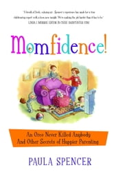 Momfidence! - An Oreo Never Killed Anybody and Other Secrets of Happier Parenting ebook by Paula Spencer