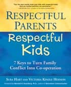 Respectful Parents, Respectful Kids: 7 Keys to Turn Family Conflict into Cooperation ebook by Sura Hart,Victoria Kindle Hodson
