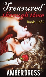 Treasured Through Time : Book 1 of 2 ebook by Amber Gross