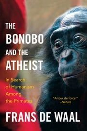 The Bonobo and the Atheist: In Search of Humanism Among the Primates ebook by Frans de Waal