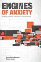 Engines of Anxiety ebook by Wendy Nelson Espeland,Michael Sauder