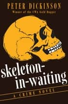 Skeleton-in-Waiting - A Crime Novel ebook by Peter Dickinson