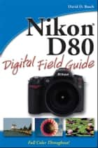 Nikon D80 Digital Field Guide ebook by David D. Busch