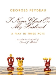 I Never Cheat on My Husband - A Play in Three Acts ebook by Frank J. Morlock,Georges Feydeau