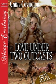 Love Under Two Outcasts ebook by Cara Covington