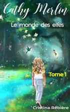 Cathy Merlin: 1. Le monde des elfes ebook by Cristina Rebière