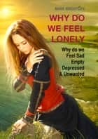 Why Do We Feel Lonely - Why Do We Feel Sad, Empty, Depressed and Unwanted ebook by Mark Brightlife