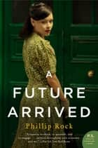 A Future Arrived - A Novel ebook de Phillip Rock