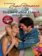 Her So-Called Fiance ekitaplar by Abby Gaines
