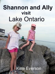 Shannon and Ally visit Lake Ontario ebook by Kate Everson
