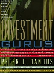 Investment Gurus - A Road Map to Wealth from the World's Best Money Managers ebook by Peter J. Tanous