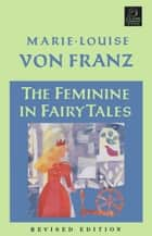 The Feminine in Fairy Tales - Revised Edition ebook by Marie-Louise von Franz