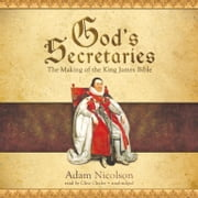 God's Secretaries - The Making of the King James Bible audiobook by Adam Nicolson