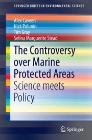 The Controversy over Marine Protected Areas - Science meets Policy ebook by Alex Caveen,Nick Polunin,Tim Gray,Selina Marguerite Stead