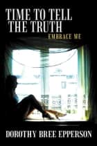 Time to Tell the Truth ebook by Dorothy Bree Epperson