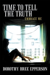 Time to Tell the Truth - Embrace Me ebook by Dorothy Bree Epperson