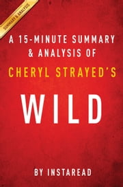 Wild by Cheryl Strayed - A 15-minute Summary & Analysis ebook by Instaread
