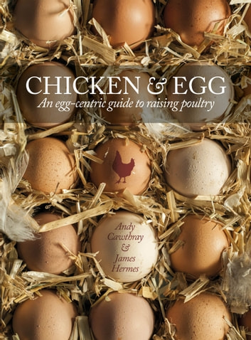 Chicken & Egg: An egg-centric guide to raising poultry ebook by Andy Cawthray,James Hermes,Kate Osborne