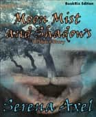 Moon Mist and Shadows - A Short Story ebook by Serena Axel