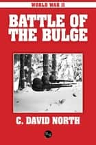 World War II: Battle of the Bulge ebook by C. David North