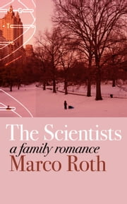 The Scientists - A Family Romance ebook by Marco Roth