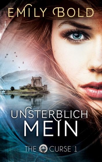 The Curse 1: UNSTERBLICH mein eBook by Emily Bold