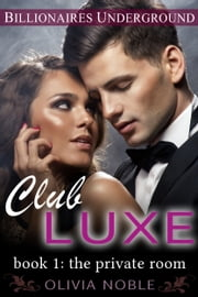 Club Luxe 1: The Private Room ebook by Olivia Noble