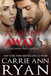 A Night Away - (A Redwood Pack Novella) ebook by Carrie Ann Ryan