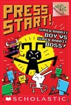 Super Rabbit Boy vs. Super Rabbit Boss!: A Branches Book (Press Start! #4) ebook by Thomas Flintham, Thomas Flintham