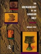 The Archaeology of the Arabian Gulf ebook by Michael Rice