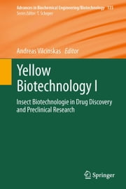 Yellow Biotechnology I - Insect Biotechnologie in Drug Discovery and Preclinical Research ebook by Andreas Vilcinskas