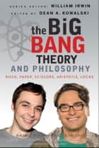 The Big Bang Theory and Philosophy ebook by William Irwin,Dean Kowalski